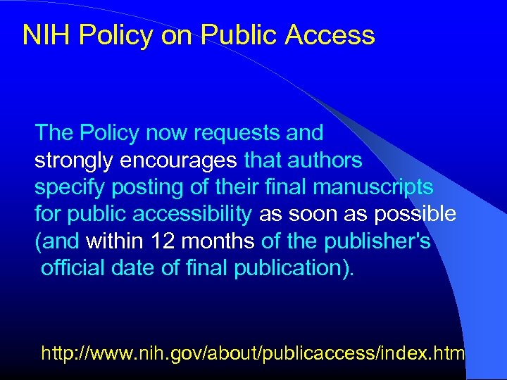 NIH Policy on Public Access The Policy now requests and strongly encourages that authors