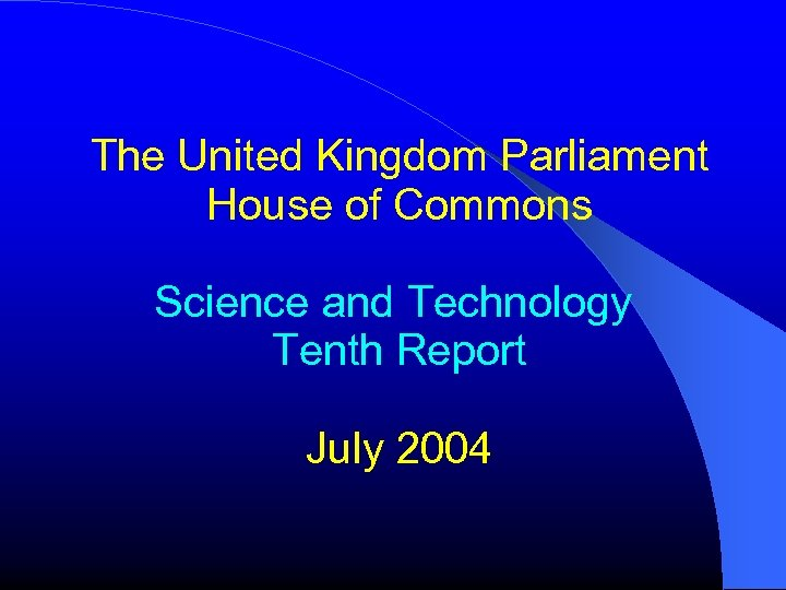 The United Kingdom Parliament House of Commons Science and Technology Tenth Report July 2004
