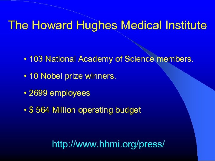 The Howard Hughes Medical Institute • 103 National Academy of Science members. • 10