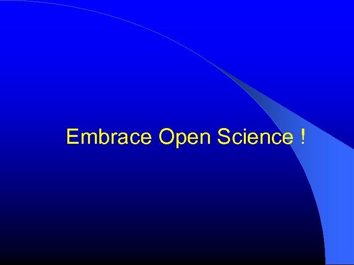 Embrace Open Science !