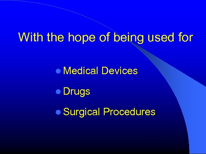 With the hope of being used for Medical Devices Drugs Surgical Procedures