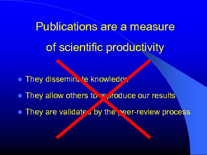 Publications are a measure of scientific productivity They disseminate knowledge They allow others to