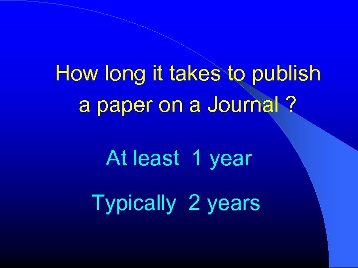 How long it takes to publish a paper on a Journal ? At least