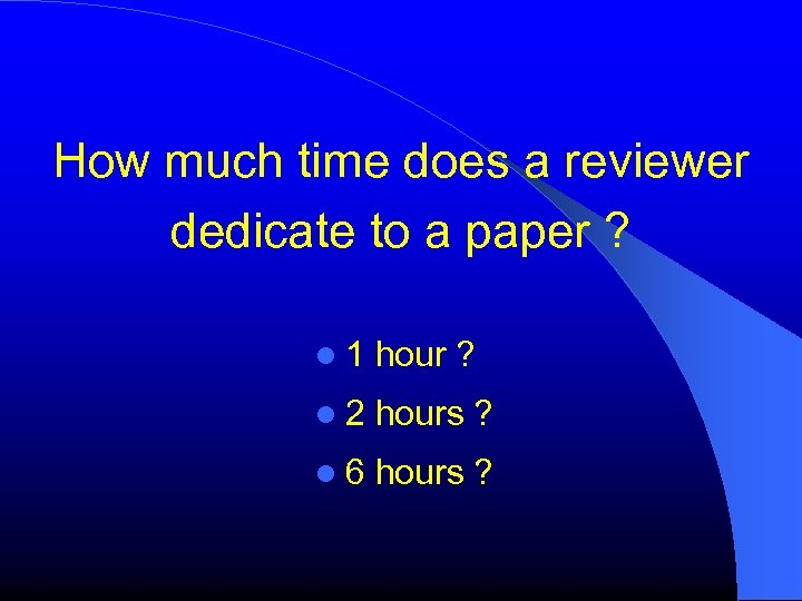 How much time does a reviewer dedicate to a paper ? 1 hour ?