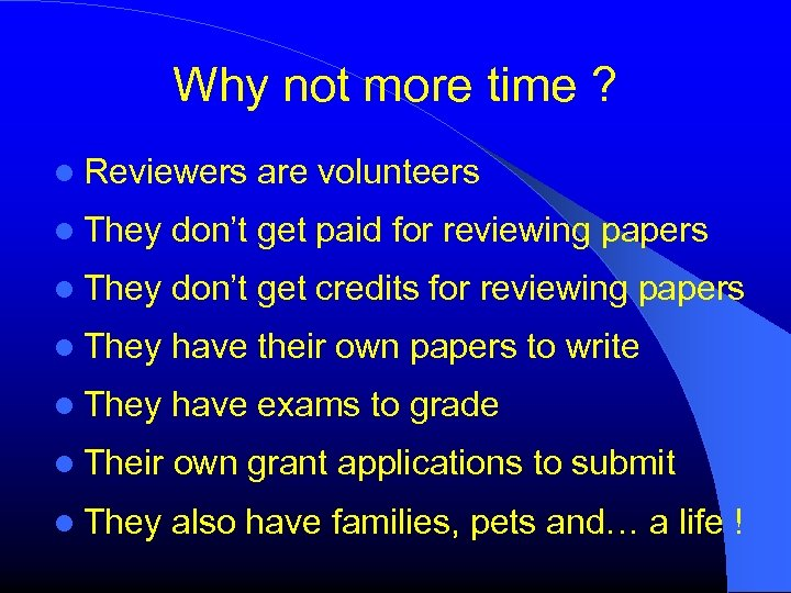 Why not more time ? Reviewers are volunteers They don't get paid for reviewing