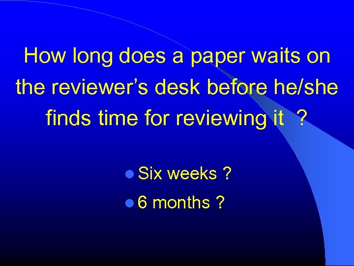 How long does a paper waits on the reviewer's desk before he/she finds time
