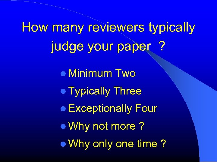 How many reviewers typically judge your paper ? Minimum Two Typically Three Exceptionally Four