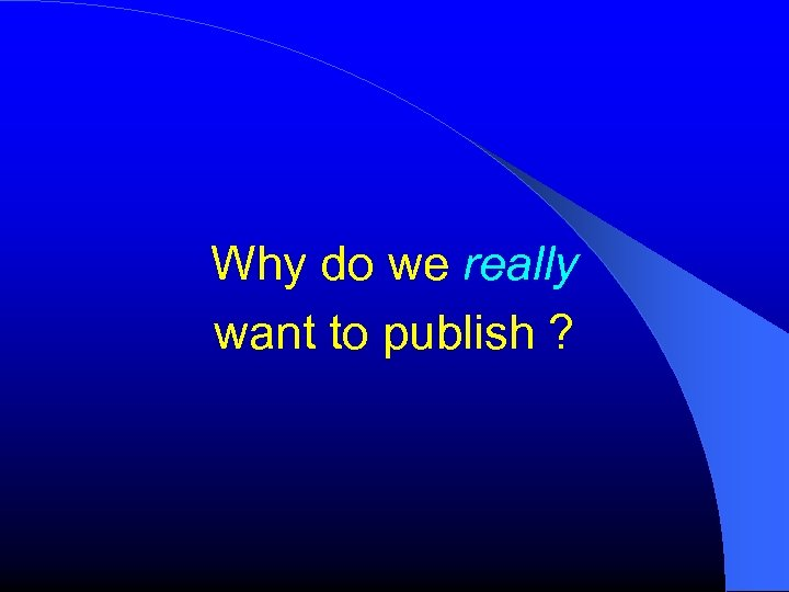 Why do we really want to publish ?
