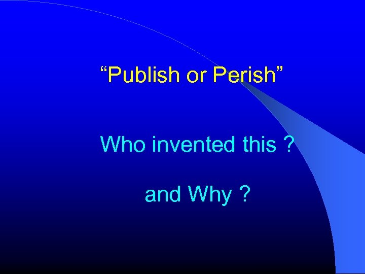 """""""Publish or Perish"""" Who invented this ? and Why ?"""