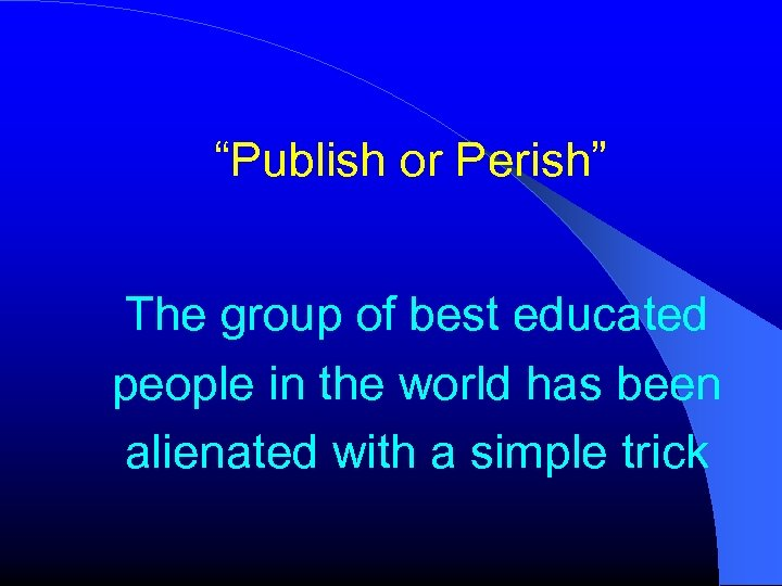 """""""Publish or Perish"""" The group of best educated people in the world has been"""