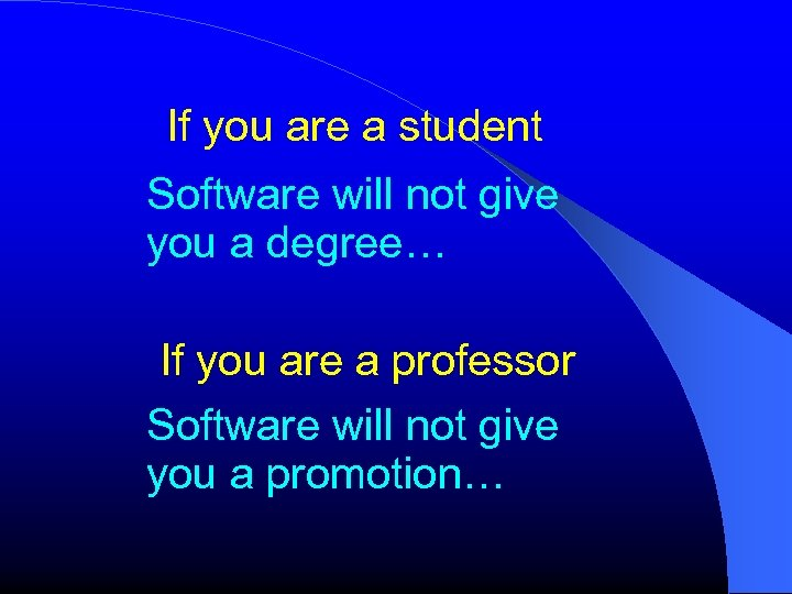 If you are a student Software will not give you a degree… If you