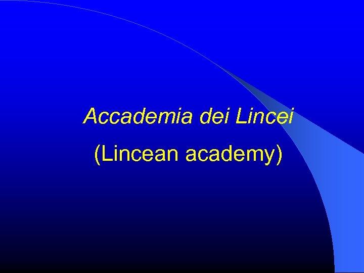 Accademia dei Lincei (Lincean academy)