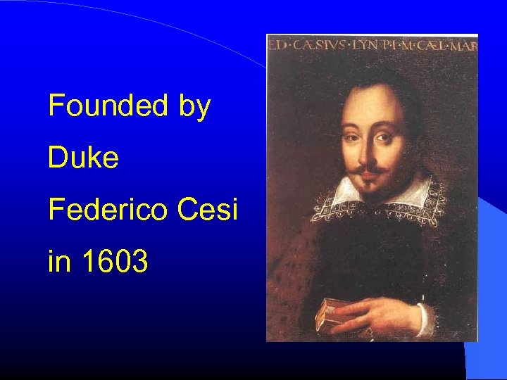 Founded by Duke Federico Cesi in 1603