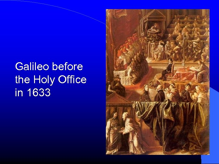Galileo before the Holy Office in 1633