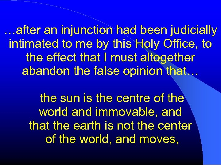 …after an injunction had been judicially intimated to me by this Holy Office, to