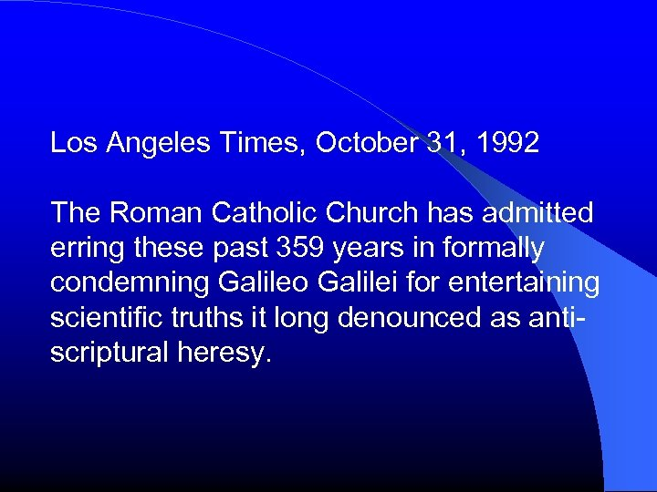 Los Angeles Times, October 31, 1992 The Roman Catholic Church has admitted erring these
