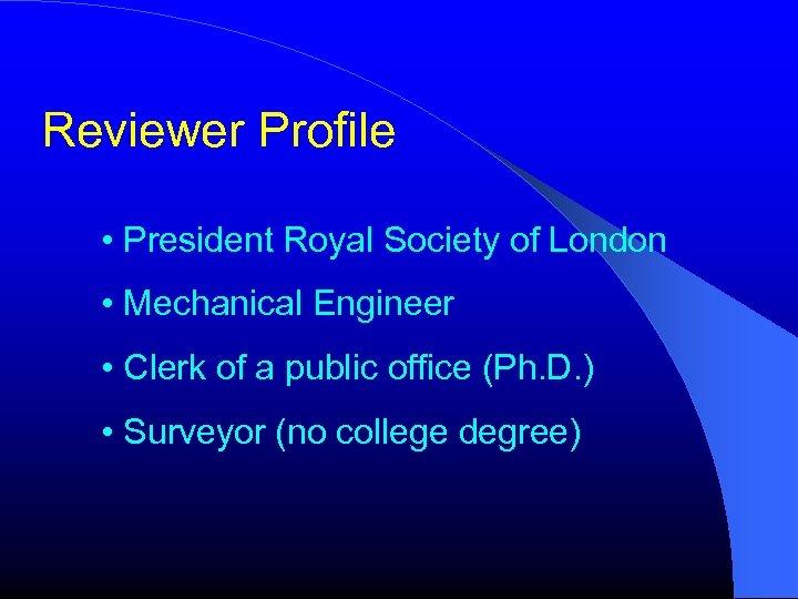 Reviewer Profile • President Royal Society of London • Mechanical Engineer • Clerk of