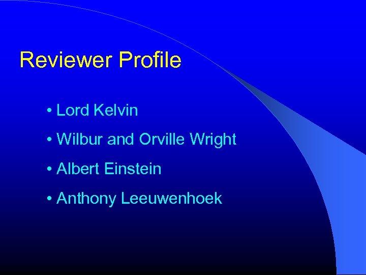 Reviewer Profile • Lord Kelvin • Wilbur and Orville Wright • Albert Einstein •