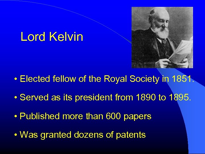 Lord Kelvin • Elected fellow of the Royal Society in 1851. • Served as