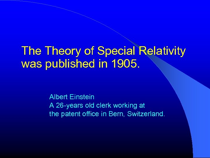The Theory of Special Relativity was published in 1905. Albert Einstein A 26 -years