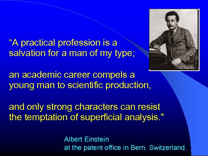 """""""A practical profession is a salvation for a man of my type; an academic"""