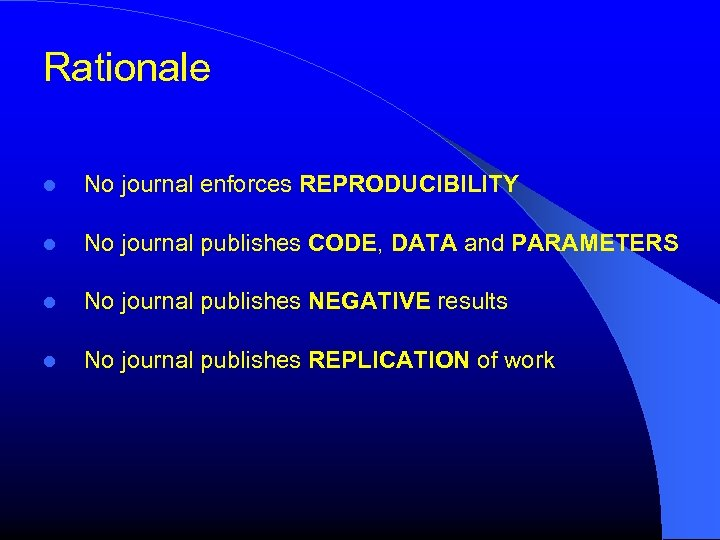 Rationale No journal enforces REPRODUCIBILITY No journal publishes CODE, DATA and PARAMETERS No journal