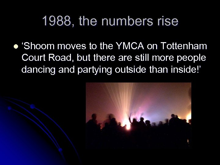 1988, the numbers rise l 'Shoom moves to the YMCA on Tottenham Court Road,