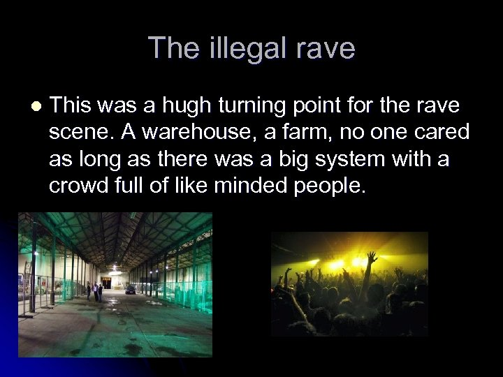 The illegal rave l This was a hugh turning point for the rave scene.
