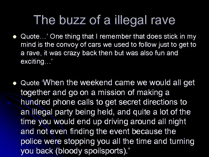 The buzz of a illegal rave l Quote…' One thing that I remember that