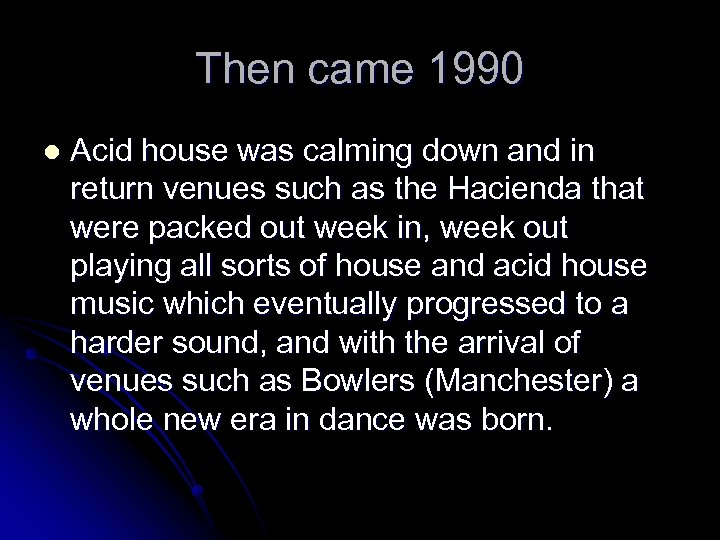 Then came 1990 l Acid house was calming down and in return venues such