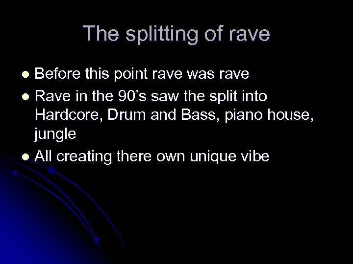 The splitting of rave Before this point rave was rave l Rave in the