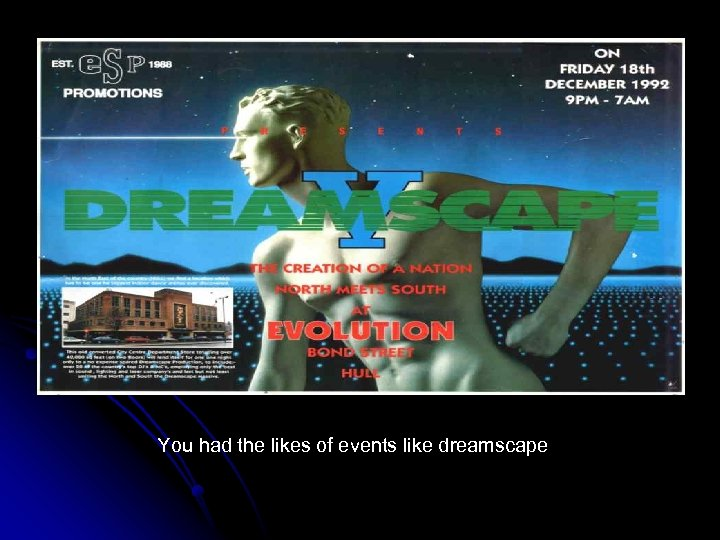 You had the likes of events like dreamscape