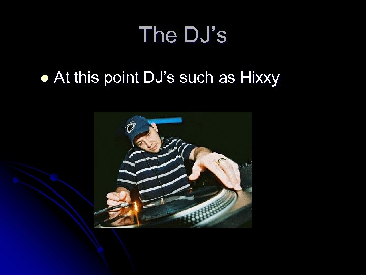 The DJ's l At this point DJ's such as Hixxy