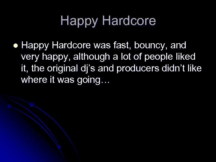 Happy Hardcore l Happy Hardcore was fast, bouncy, and very happy, although a lot