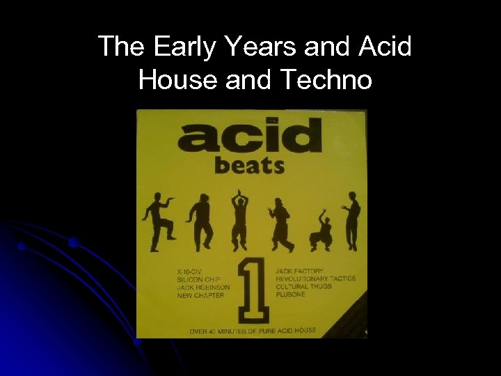 The Early Years and Acid House and Techno