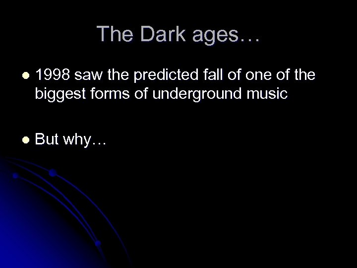 The Dark ages… l 1998 saw the predicted fall of one of the biggest