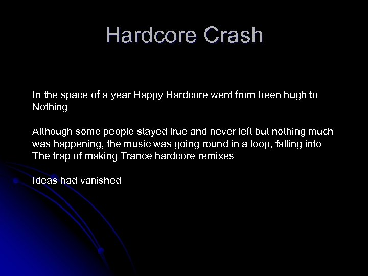Hardcore Crash In the space of a year Happy Hardcore went from been hugh