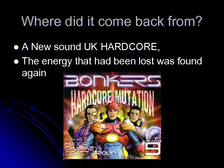 Where did it come back from? A New sound UK HARDCORE, l The energy