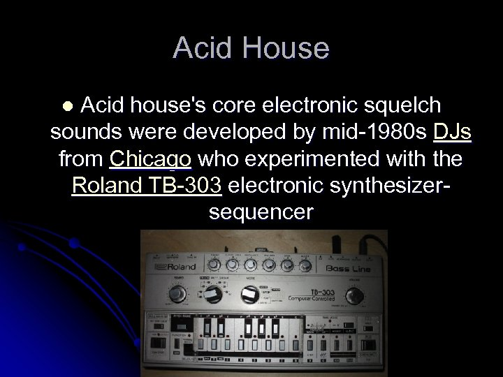Acid House Acid house's core electronic squelch sounds were developed by mid-1980 s DJs