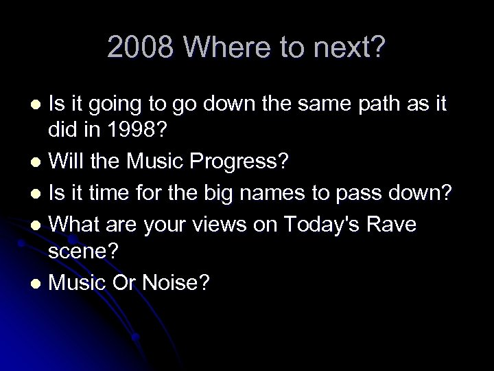 2008 Where to next? Is it going to go down the same path as