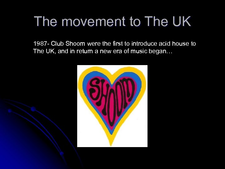The movement to The UK 1987 - Club Shoom were the first to introduce