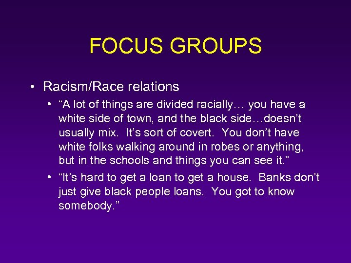 "FOCUS GROUPS • Racism/Race relations • ""A lot of things are divided racially… you"