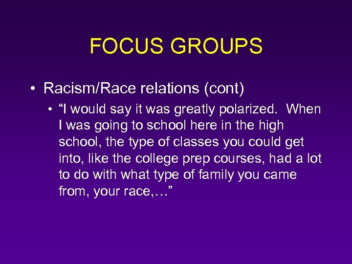 "FOCUS GROUPS • Racism/Race relations (cont) • ""I would say it was greatly polarized."