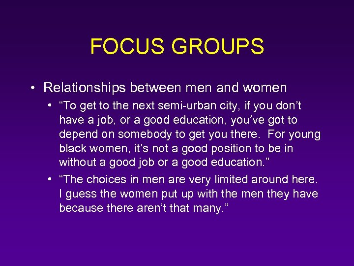 "FOCUS GROUPS • Relationships between men and women • ""To get to the next"