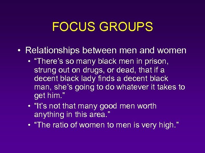 "FOCUS GROUPS • Relationships between men and women • ""There's so many black men"