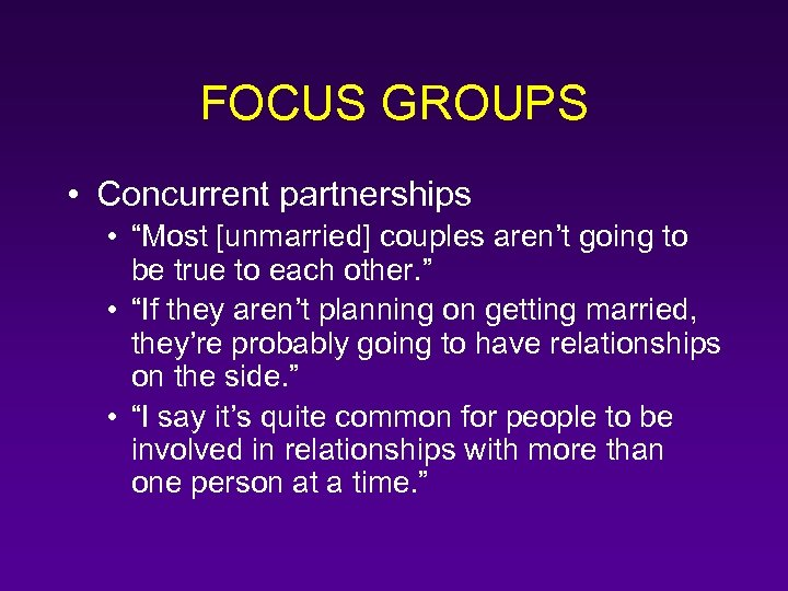 "FOCUS GROUPS • Concurrent partnerships • ""Most [unmarried] couples aren't going to be true"