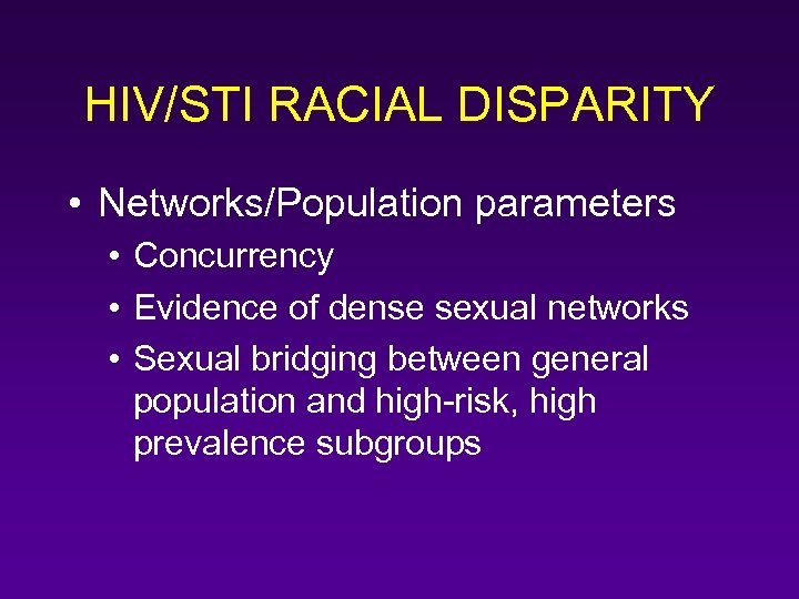 HIV/STI RACIAL DISPARITY • Networks/Population parameters • Concurrency • Evidence of dense sexual networks
