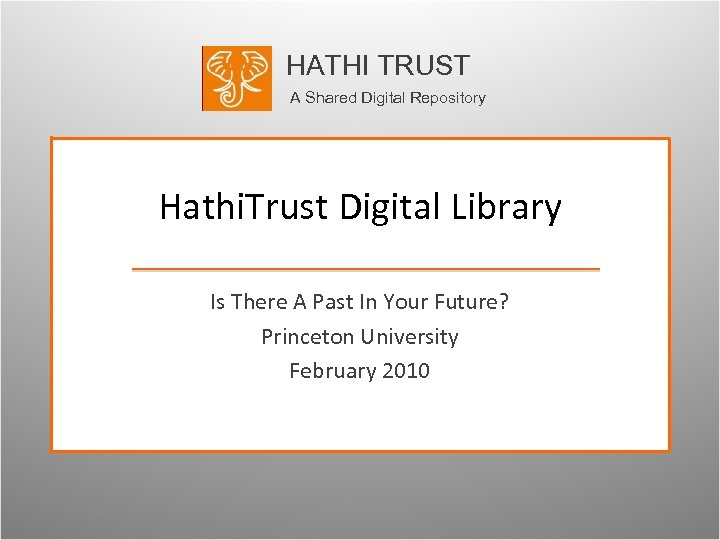 HATHI TRUST A Shared Digital Repository Hathi. Trust Digital Library Is There A Past