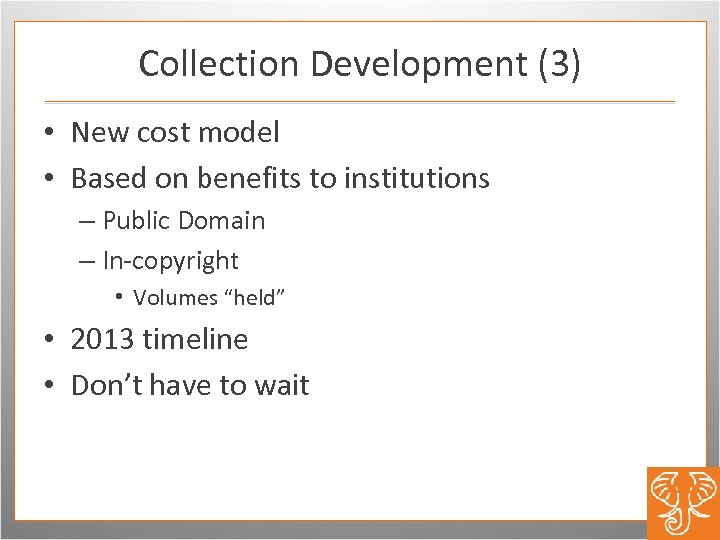 Collection Development (3) • New cost model • Based on benefits to institutions –