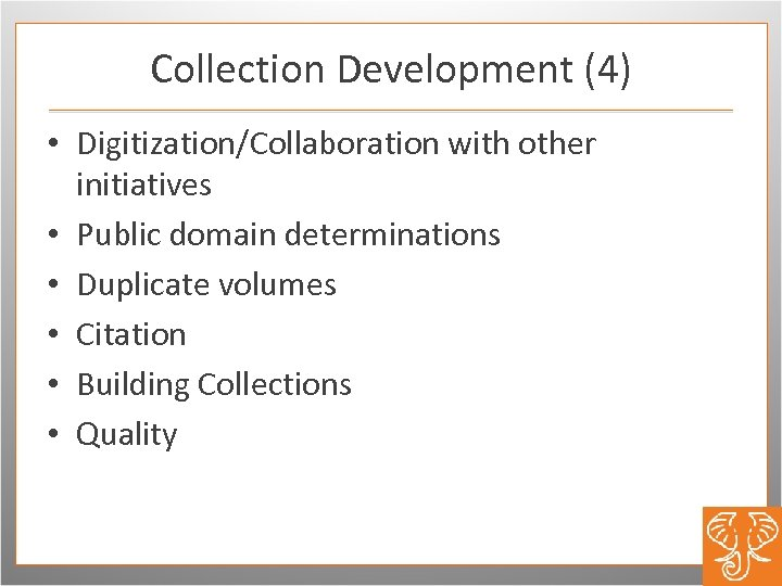 Collection Development (4) • Digitization/Collaboration with other initiatives • Public domain determinations • Duplicate